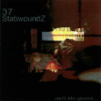 37 Stabwoundz - ain\'t life grand