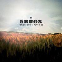 5Bugs - Tomorrow I\'ll Play God