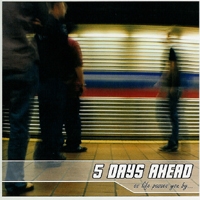 5 Days Ahead - As Life passes you by