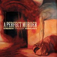A Perfect Murder - Strength Through Vengeance