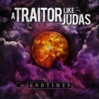A Traitor Like Judas - Endtimes