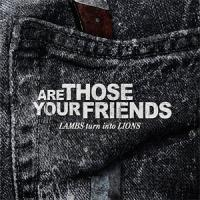 Are Those Your Friends - Lambs Turn Into Lions