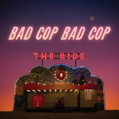 BAD COP BAD COP - The Ride