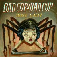 Bad Cop Bad Cop - Boss Lady