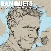 Banquets - Top Button, Bottom Shelf