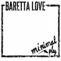Baretta Love - Minimal Play
