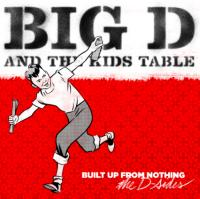 Big D And The Kids Table - Built Up From Nothing : The D Sides And Strictly Dub