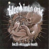 Bleed Into One - Birth.Struggle.Death