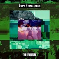 Born From Pain - The New Future