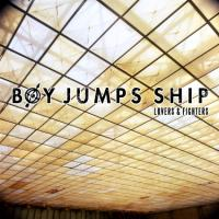 Boy Jumps Ship - Lovers & Fighters
