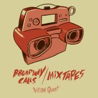 Broadway Calls / Mixtapes - Visions Quest