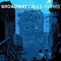 Broadway Calls - Toxic Kids