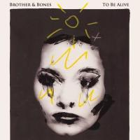 Brother And Bones - To Be Alive