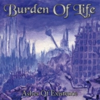 Burden Of Life - Ashes Of Existence
