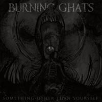 Burning Ghats - Something Other Than Yourself
