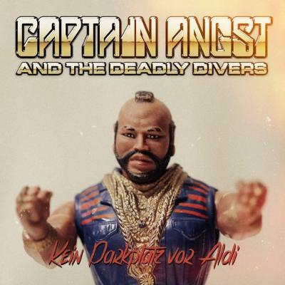 "CAPTAIN ANGST & THE DEADLY DIVERS - ""Kein Parkplatz Vor Aldi"""