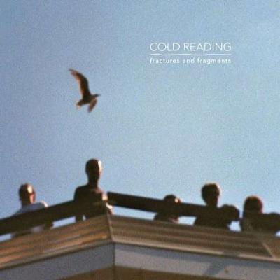 COLD READING - Fractures & Fragments