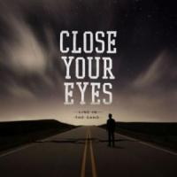Close Your Eyes - Line In The Sand