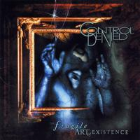 Control Denied - The Fragile Art Of Existence (Reissue)