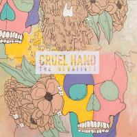 Cruel Hand - The Negatives