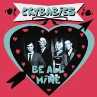 Crybabies - Be All Mine