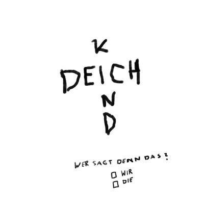 DEICHKIND - Wer Sagt Denn Das