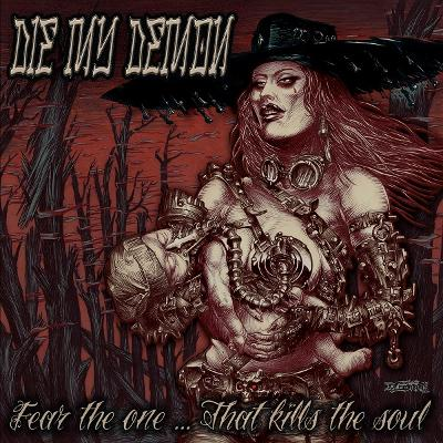 DIE MY DEMON – Fear The One…That Kill The Soul