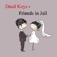 Dead Koys - Friends In Jail