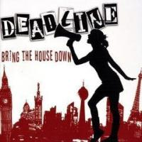 Deadline - Bring The House Down