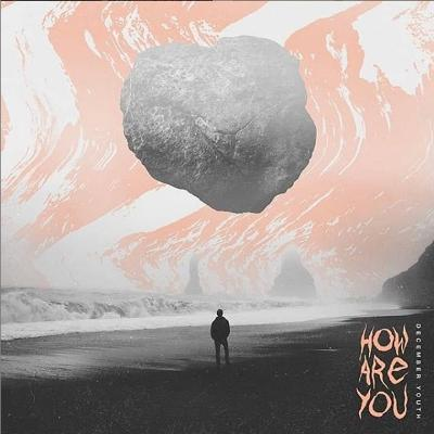 DECEMBER YOUTH – How Are You