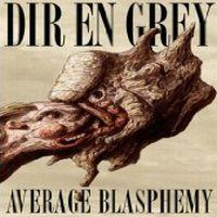 Dir En Grey - Average Blasphemy