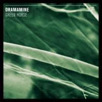 Dramamine - Green Horse