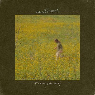 EASTWOOD - It Never Gets Easy