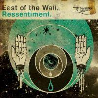 East Of The Wall - Ressentiments