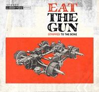 "Eat The Gun - ""Stripped to the Bone"""