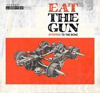 "Eat The Gun - ""Stripped to the Bone"""