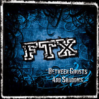 FTX - Between Ghosts And Shadows