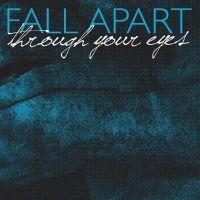 Fall Apart - Through Your Eyes