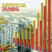 Fear Before the March Of Flames - The Always Open Mouth