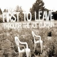 First To Leave - Through The Ice Curtain