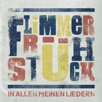 Flimmerfrühstück - In All Meinen Liedern