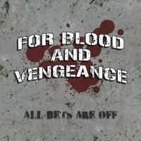 For Blood And Venegance - All Bets Are Off