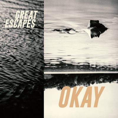 GREAT ESCAPES - Okay