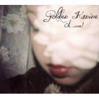 Golden Kanine - Oh Woe!