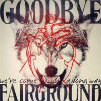 Goodbye Fairground - We´ve Come A Long Way