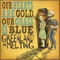 Greenland Is Melting - Our Hearts Are Gold, Our Grass Is Blue