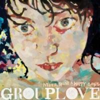 Grouplove - Never Trust A Happy Song