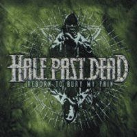 Half Past Dead - Reborn To Bury My Pain