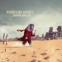 Hands Like Houses - Ground Dweller