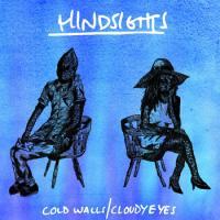 Hindsights - Cold Walls Cloudy Eyes